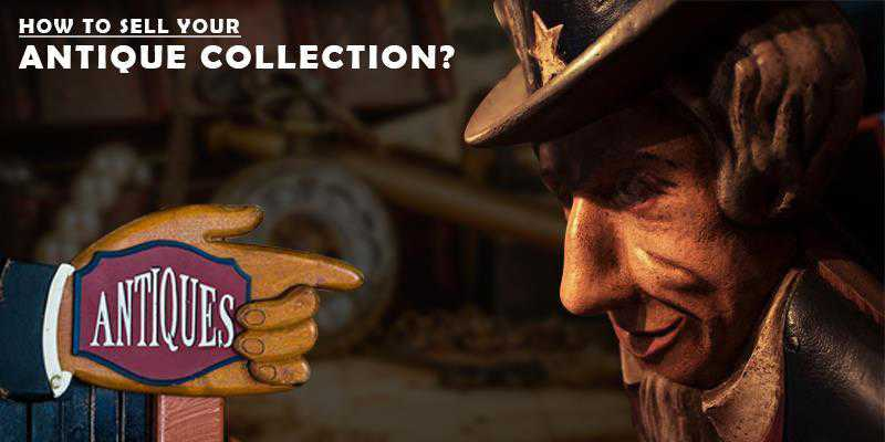 How to Sell Your Antique Collection