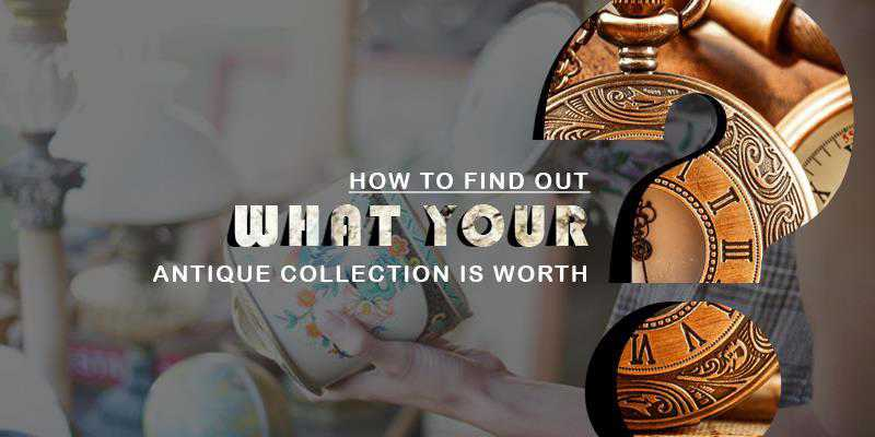 What Your Antique Collection is Worth