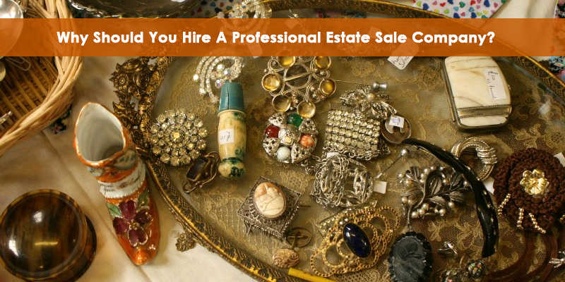 Why Should You Hire A Professional Estate Sale Company